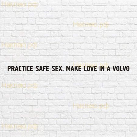 Practice safe sex. Make Love in a Volvo в векторе